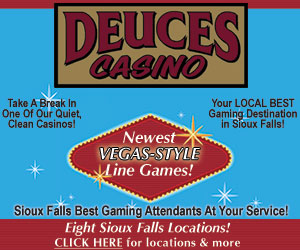 Deuces Casino - Clean. Quiet. Comfortable. Newest VEGAS-STYLE Line Games! Eight Sioux Falls Locations! Click Here For Locations & more.