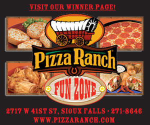 Visit Our Winner Page! Pizza Ranch, Fun Zone - 2717 W 41st St, Sioux Falls, 271-8646; 801 W Brian St, Tea - 368-5588