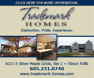 Click Here For More Information. Trademark Homes. Dedication. Pride. Experience. 6221 E Silver Maple Circle, Ste 2 – Sioux Falls. 605-231-0740. www.trademark-homes.com