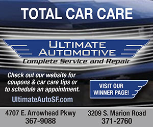 Total Car Care. Ultimate Automotive. Complete Service and Repair. Visit our winner page!! Check out our website for coupons & car care tips or to schedule an appointment. UltimateAutoSF.com. 4707 E. Arrowhead Pkwy, 367-9088; 3209 S. Marion Road, 371-2760.