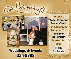Callaway's. #1 7 Years in a Row! Order your wedding cake or book your rehearsal dinner or reception at Callaway's and enjoy upgrade packages when you book 2 items together! Weddings: 370-2522, Events: 334-8888. Click for details.