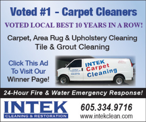 Voted #1 - Carpet Cleaners 8 years in a Row and Counting!! Carpet, Area Rug & Upholstery Cleaning. Tile and grout cleaning. Intek Cleaning & Restoration. Click this ad to visit our Winner Page! 24-Hour Fire & Water Emergency Response! 605-334-9716. www.intekclean.com