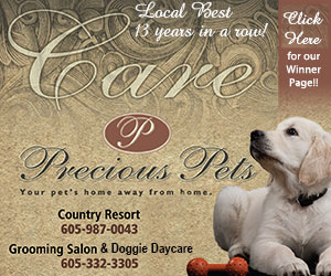 Precious Pets - Your pet's home away from home. Country Resort, 605-987-0043; Grooming Salon & Doggie Daycare, 605-332-3305. Click Here for our Winner Page!