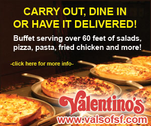 Carry Out Dine In Or Have it Delivered! Buffet serving over 60 feets of salads, pasta, fried chicken & more! click here for more info. Valentino's www.valsofsf.com