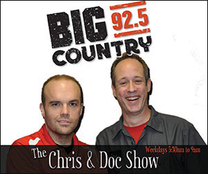 BIG Country, 92.5. The Chris & Doc Show, Weekdays 5:30am to 9am.
