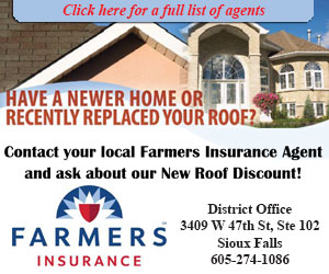 Click Here For A Full List of Agents. Have a Newer Home or Recently Replaced Your Roof? Contact Your Local Farmers Insurance Agent and ask about our new roof discount! District office: 3409 W 47th St, Ste 102 Sioux Falls 605-274-1086