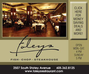 Foleys. Fish, Chop, Steakhouse. Click Here for money saving deals and more! Open Mon-Sat 4pm, Sun 5pm. 2507 South Shirley Avenue. 605-362-8125. www.foleysrestaurant.com