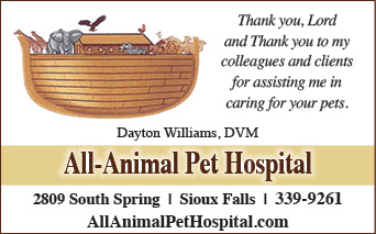 All-Animal Pet Hospital. 2809 South Spring, Sioux Falls. 339-9261. Dayton Williams, DVM. Thank you to my colleagues and clients for assisting me in caring for your pets.